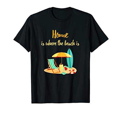 Home Is Where The Beach Is Funny Beach Vacation & Surfing T-Shirt