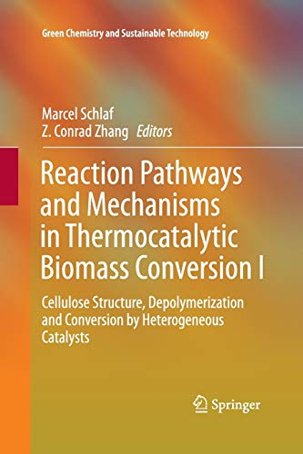 Reaction Pathways and Mechanisms in Thermocatalytic Biomass Conversion I: Cellulose Structure, Depolymerization and Conversion by Heterogeneous Catalysts (Green Chemistry and Sustainable Technology)