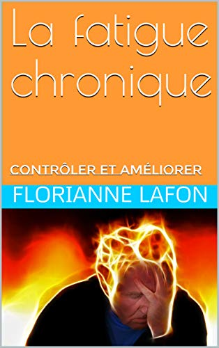 Couverture du livre La fatigue chronique: contrôler et améliorer