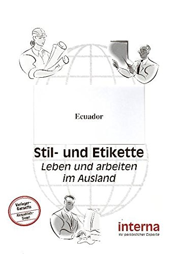 Stil und Etikette - Handbuch Ecuador (Leben und arbeiten im Ausland)