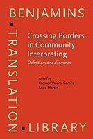 Crossing Borders in Community Interpreting: Definitions and Dilemmas (Benjamins Translation Library)
