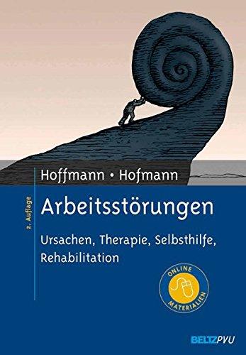 Arbeitsstörungen: Ursachen, Therapie, Selbsthilfe, Rehabilitation. Mit Online-Materialien