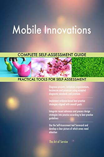 Mobile Innovations All-Inclusive Self-Assessment - More than 700 Success  Criteria, Instant Visual Insights, Comprehensive Spreadsheet Dashboard, ...