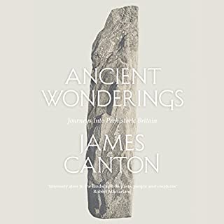 Ancient Wonderings     Journeys into Prehistoric Britain              By:                                                                                                                                 James Canton                               Narrated by:                                                                                                                                 James Canton                      Length: 8 hrs and 39 mins     33 ratings     Overall 4.1