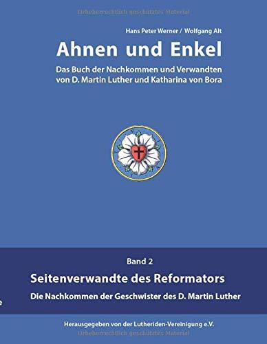 Ahnen und Enkel: Das Buch der Nachkommen und Verwandten von D.Martin Luther und Katharina von Bora (Band 2)