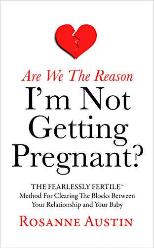 Are We the Reason I'm Not Getting Pregnant?: The Fearlessly Fertile Method for Clearing the Blocks between Your Relationship and Your Baby (The Fearlessly Fertile Method Series Book 2)
