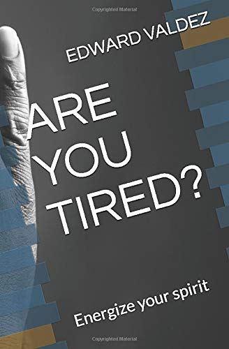 ARE YOU TIRED?: Energize your spirit