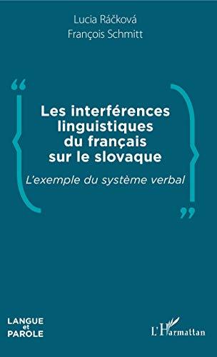 Les interférences linguistiques du français sur le slovaque: L'exemple du système verbal