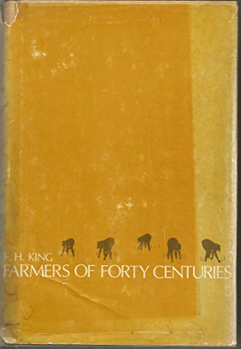 Farmers of Forty Centuries: Permanent Agriculture in China, Korea and Japan by F. H. King (1978-08-24)