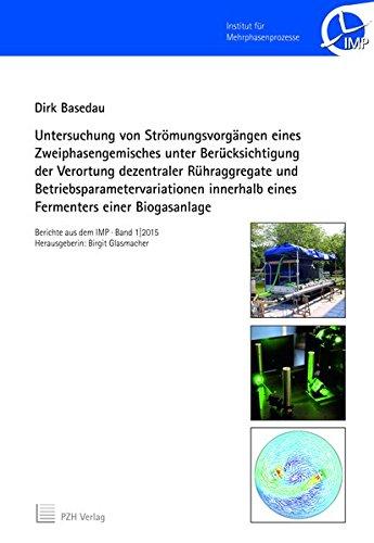 Untersuchung von Strömungsvorgängen eines Zweiphasengemisches unter Berücksichtigung der Verortung dezentraler Rühraggregate und ... einer Biogasanlage (Berichte aus dem IMP)