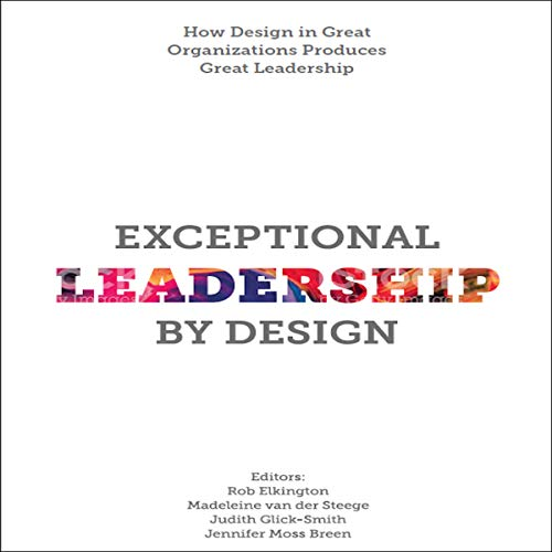 Exceptional Leadership by Design: How Design in Great Organizations Produces Great Leadership Titelbild