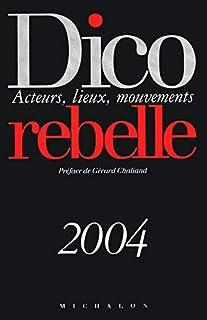 Dico rebelle 2004 : Auteurs - Lieux - Mouvements