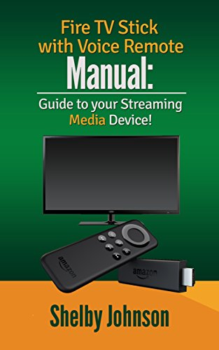Fire TV Stick with Voice Remote Manual: Guide to your Streaming Media Device (English Edition)