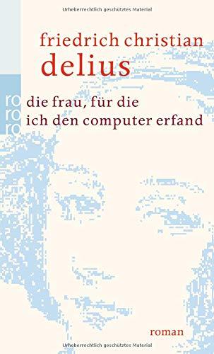 Die Frau, für die ich den Computer erfand (Delius: Werkausgabe in Einzelbänden)