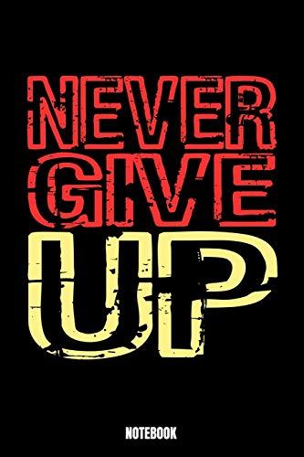 Never Give Up Notebook: Gym Notizbuch: Notizbuch A5 karierte 110 Seiten, Notizheft / Tagebuch / Reise Journal, perfektes Geschenk für Sie, Ihre ... gehen und Gewichte heben. Perfekt für Gymnas