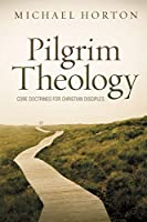 Pilgrim Theology: Core Doctrines for Christian Disciples