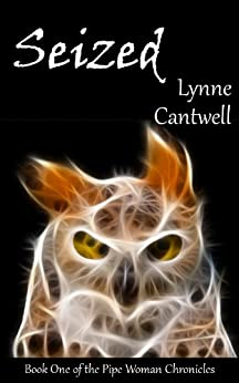 Seized (The Pipe Woman Chronicles Book 1) by [Lynne Cantwell]