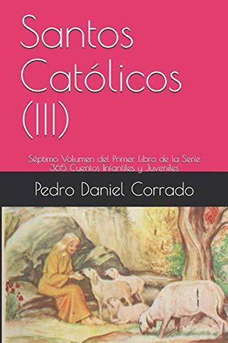 Santos Católicos (III): Séptimo Volumen del Primer Libro de la Serie 365 Cuentos Infantiles y Juveniles (Sacros)