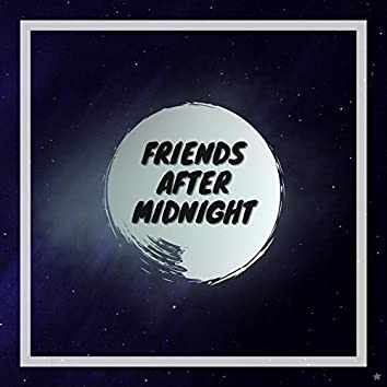 Friends After Midnight