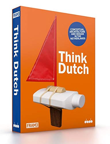 Think Dutch Conceptual Architecture and Design in the Netherlands