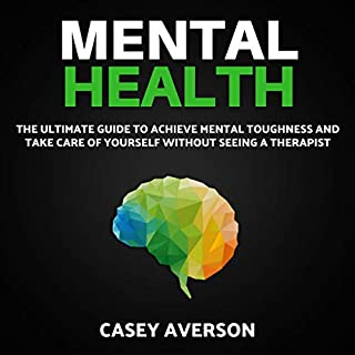Mental Health: The Ultimate Guide to Achieve Mental Toughness and Take Care of Yourself Without Seeing a Therapist audiobook cover art