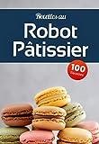 Recettes au Robot Pâtissier: Des recettes gourmandes, rapides et faciles