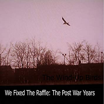 We Fixed The Raffle : The Post War Years