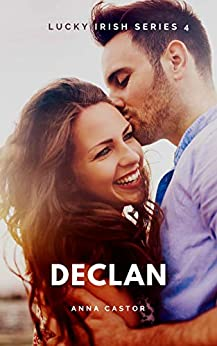 Declan: Steamy Friends to Lovers Romance (Lucky Irish Book 4) by [Anna Castor]