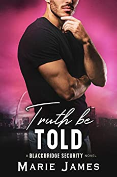 Truth Be Told (Blackbridge Security Book 4) by [Marie  James]