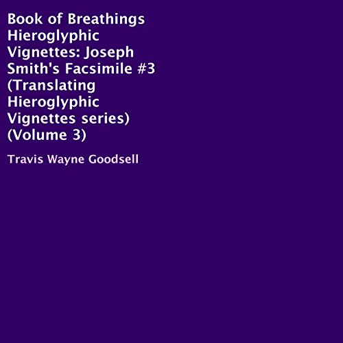 Book of Breathings Hieroglyphic Vignettes: Joseph Smith's Facsimile #3 audiobook cover art