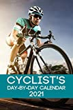 Cyclist s Day-By-Day Calendar 2021: Cycling Calendar 2021 Logbook Day-by-Day Journal Record Tracker Book Planner (Cyclist Cycling Daily Calendar ... Journal Record Book Tracker 2021 Series)