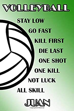 Volleyball Stay Low Go Fast Kill First Die Last One Shot One Kill Not Luck All Skill Juan: College Ruled | Composition Book | Green and White School Colors