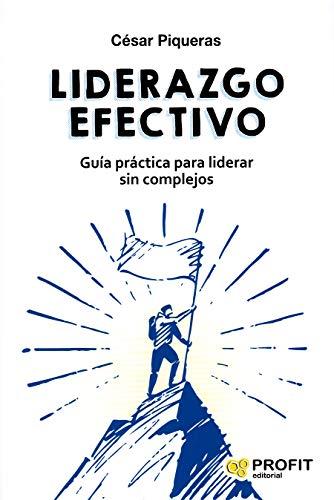 LIDERAZGO EFECTIVO: Guía práctica para liderar sin complejos