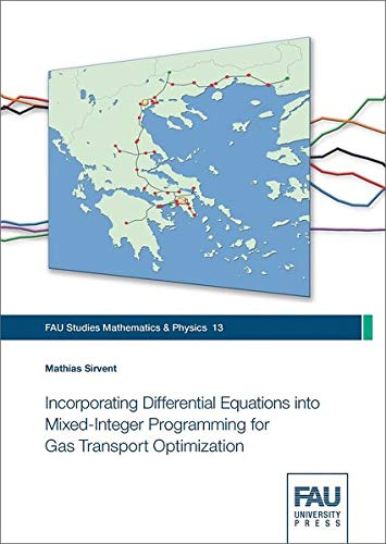 Incorporating Differential Equations into Mixed-Integer Programming for Gas Transport Optimization (FAU Studies Mathematics & Physics)