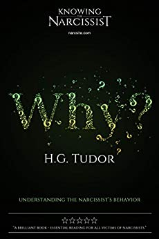 Why? Understanding the Narcissist's Behaviour by [H G Tudor]
