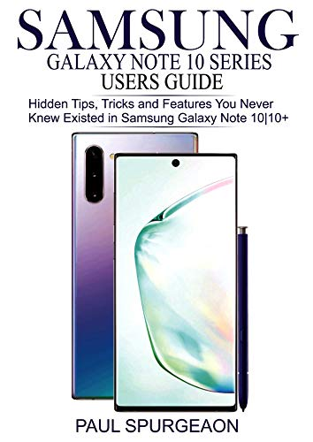 Samsung Galaxy Note 10 Series Users Guide: Hidden, Tips, Tricks and Feature You Never Knew Existed in Samsung Galaxy Note 10|10+ (English Edition)