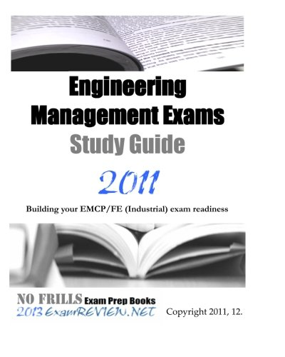 Download Engineering Management Exams Study Guide: Building your EMCP/FE (Industrial) exam readiness 1451543425