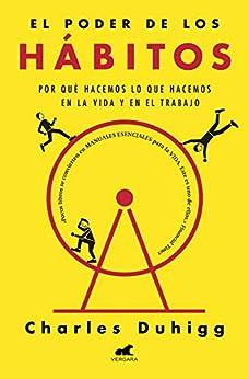 El poder de los hábitos: Por qué hacemos lo que hacemos en la vida y en el trabajo (Spanish Edition) por [Charles Duhigg, Wendolin Sabrina Perla Torres]