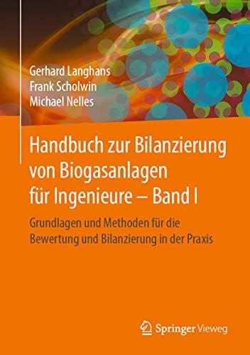 Handbuch zur Bilanzierung von Biogasanlagen für Ingenieure – Band I: Grundlagen und Methoden für die Bewertung und Bilanzierung in der Praxis