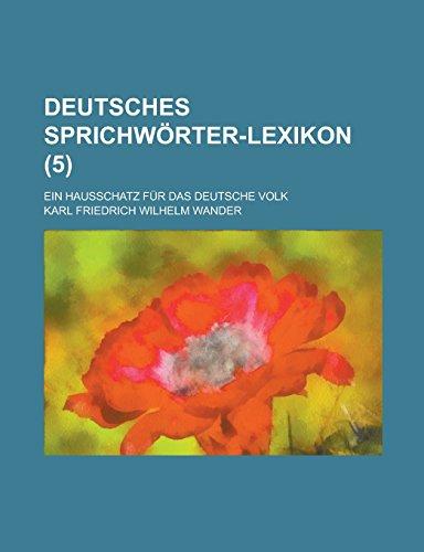 Deutsches Sprichworter-Lexikon; Ein Hausschatz Fur Das Deutsche Volk (5)