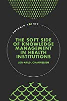 The Soft Side of Knowledge Management in Health Institutions (Emerald Points)