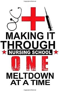 "Making It Through Nursing School One Meltdown At A Time Notebook 6"" x 9"""