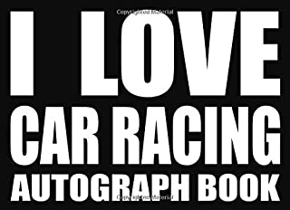 I Love Car Racing - Autograph Book: 50 Signature Slots - Notebook for School Clubs and Social Groups