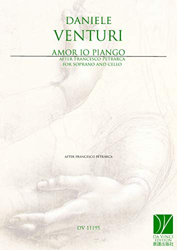 Venturi, Daniele: Amor io piango, for Soprano and Cello (after Francesco Petrarca)
