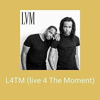 L4TM (live 4 The  Moment)