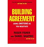 [(Building Agreement: Using Emotions as You Negotiate )] [Author: Roger Fisher] [Jul-2007]