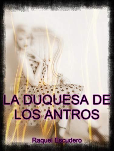 La Duquesa de los Antros de Raquel Escudero