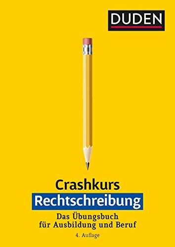 Crashkurs Rechtschreibung: Ein Übungsbuch für Ausbildung und Beruf. Mit zahlreichen Übungen und Abschlusstest zur Selbstkontrolle (Duden - Crashkurs)