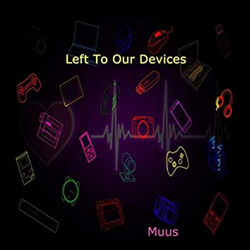 Left to Our Devices