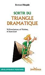 Sortir du triangle dramatique - Ni persécuteur ni victime ni sauveteur de Bernard Raquin